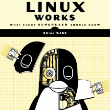 New Linux Publication Released: How Linux Works, 3rd Edition: What Every Superuser Should Know by Brian Ward